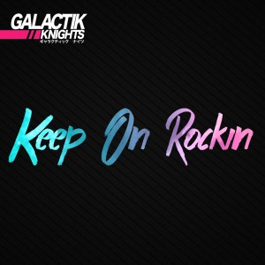 Galactik Knights- Keep On Rockin