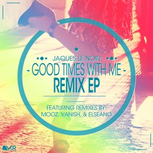 Jaques Le Noir - Good Times With Me Remix EP
