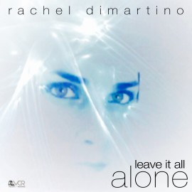 Rachel DiMartino – Leave it All Alone (Singer/Songwriter)