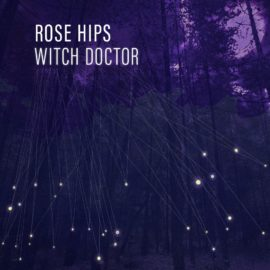Rose Hips – Witch Doctor (Deep, Tech House)
