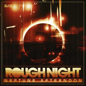 Rough Night - Neptune Afternoon