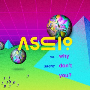 Ascio - Why Don't You feat. SRGNT